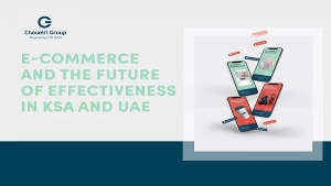 E-commerce and The Future of Effectiveness in KSA and UAE